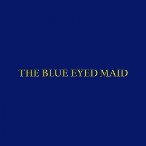 The Blue Eyed Maid